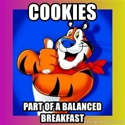 Tony The Tiger - Cookies part of a balanced breakfast