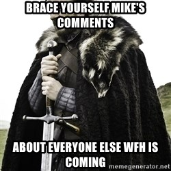 Brace Yourself Meme - Brace yourself Mike's Comments about everyone else WFH is coming