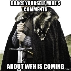 Brace Yourself Meme - Brace yourself Mike's comments about wfh is coming