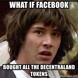 Conspiracy Keanu - What If Facebook Bought all the DECENTRALand tokens