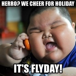 fat chinese kid - Herro? We cheer for Holiday It's flyday!