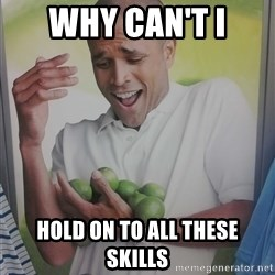 Limes Guy - Why can't I Hold on to all these skills