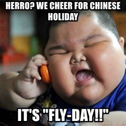 "fat chinese kid - Herro? We cheer for chinese holiday it's ""fly-day!!"""