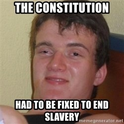 Stoner Stanley - The constitution had to be fixed to end slavery