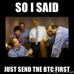 obama laughing  - SO I SAID just send the BTC first