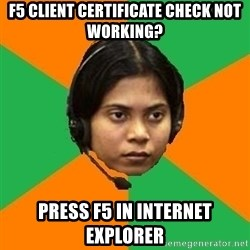 Stereotypical Indian Telemarketer - F5 CLIENT CERTIFICATE CHECK NOT WORKING? press F5 in internet explorer