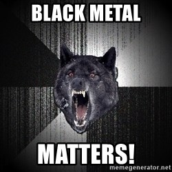 Insanity Wolf - BLACK METAL MATTERS!