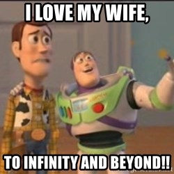 X, X Everywhere  - I LOVE MY WIFE, To iNfinity and beyoNd!!