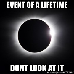 solar eclipse - Event of a lifetime Dont look at it