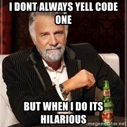 The Most Interesting Man In The World - I dont always yell code one  But when i do its HILARIOUS