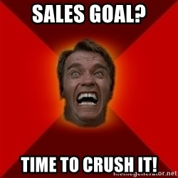 Angry Arnold - SALES GOAL? TIME TO CRUSH IT!