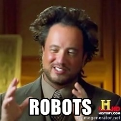 Ancient Aliens -  Robots