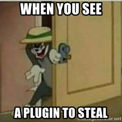 Sneaky tom - When you see a plugin to steal