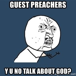 Y U No - GUEST PREACHERS Y U NO TALK ABOUT GOd?
