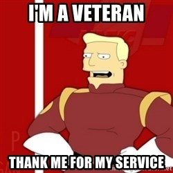 Zapp Brannigan - I'm a VETERan Thank me for my service