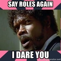 samuel l jackson, pulp fiction - Say roles again I dare you