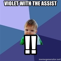Success Kid - Violet with the assist !!