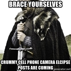 Ned Stark - brace yourselves crummy cell phone camera elcipse posts are coming