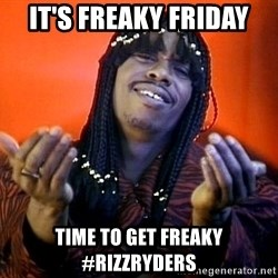 Rick James its friday - it's Freaky Friday  Time To Get Freaky #rIzzryders
