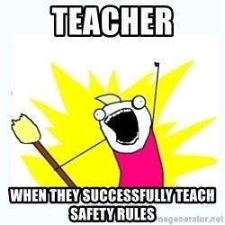 All the things - teacher when they successfully teach safety rules
