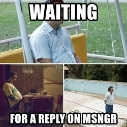 Pablo Escobar Waiting - Waiting For a reply on msngr