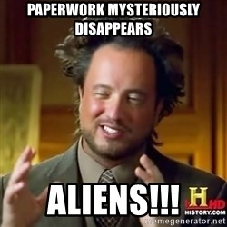 Ancient Aliens - PapErwork mysteriously disAppears Aliens!!!