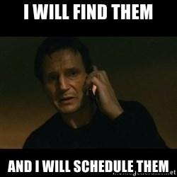 liam neeson taken - I will find them and I will schedule them