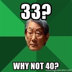 High Expectations Asian Father - 33? Why not 40?