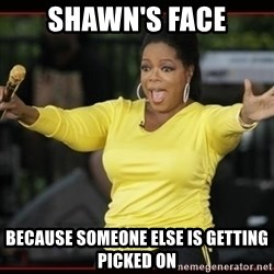 Overly-Excited Oprah!!!  - shawn's face because someone else is getting picked on