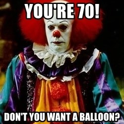 it clown stephen king - You're 70! Don't YOU want A balloon?