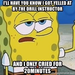 Only Cried for 20 minutes Spongebob - I'll have you know i got yelled at by the drill instructor and I only cried for 20minutes