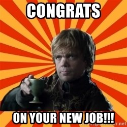 Tyrion Lannister - Congrats  On your new job!!!