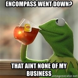 Kermit The Frog Drinking Tea - encompass went down? that aint none of my business