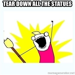 All the things - tear down all the statues
