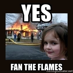 burning house girl - Yes Fan the flames