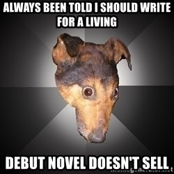 Depression Dog - always been told i should write for a living debut novel doesn't sell