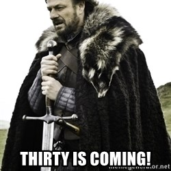 Ned Game Of Thrones -  Thirty is coming!