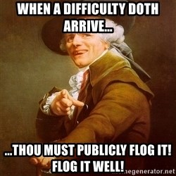 Joseph Ducreux - When a DIFFICULTY doth arrive... ...Thou must publicly flog it! Flog it well!