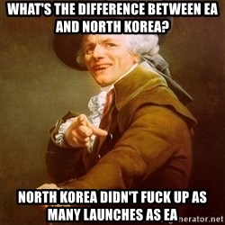 Joseph Ducreux - What's the difference between EA and North Korea? North Korea didn't fuck up as many launches as EA