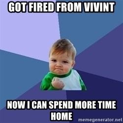 Success Kid - got fired from vivint now I can spend more time home