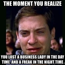 crying peter parker - The moment you realize  you lost a business lady in the day time  and a freak in the night time