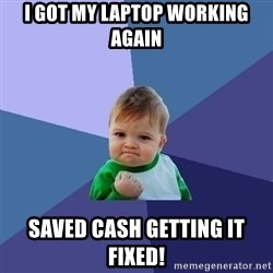 Success Kid - I got my laptop working again saved cash getting it fixed!