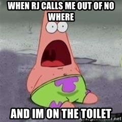 D Face Patrick - when rj calls me out of no where and im on the toilet