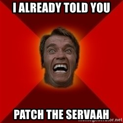 Angry Arnold - I already told you Patch the servaah