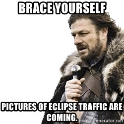 Winter is Coming - Brace yourself pictures of eclipse traffic are coming.