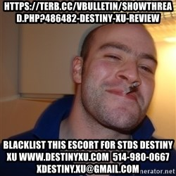 Good Guy Greg - https://terb.cc/vbulletin/showthread.php?486482-Destiny-Xu-Review blacklist this escort for stds destiny xu www.destinyxu.com  514-980-0667 xdestiny.xu@gmail.com