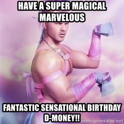 Unicorn Boy - Have a super magical marvelous  Fantastic sensational birthday D-Money!!