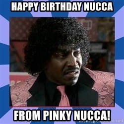 Pinky Friday - Happy BIRTHDAY Nucca From pinky nucca!