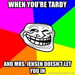 Trollface - When you're tardy and mrs. Jensen doesn't let you in