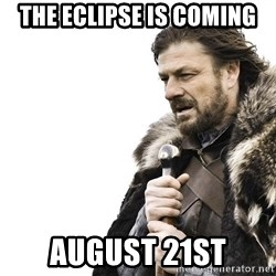 Winter is Coming - THE ECLIPSE IS COMING August 21st